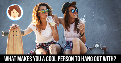 What makes You a Cool Person to hang out with?