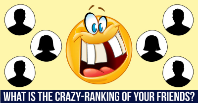 What Is The Crazy-Ranking Of Your Friends?