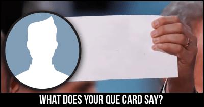 What does your Que Card say?