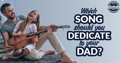 Which song should You Dedicate to your Dad?