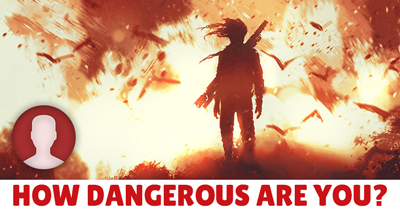 How dangerous are you?