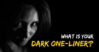 What is your Dark One-Liner?