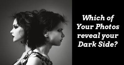 Which of Your Photos reveal your Dark Side?