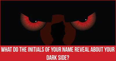 What do the Initials of Your name reveal about Your Dark Side?