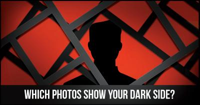 Which Photos show Your Dark Side?