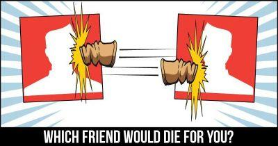 Which Friend would Die for you?