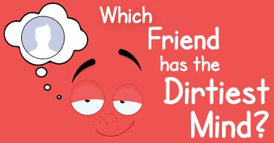 Which Friend has the dirtiest mind?