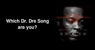 Which Dr. Dre Song are you?