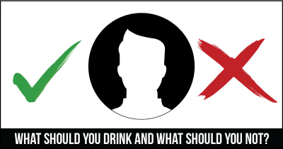 What should you Drink and what should You not?