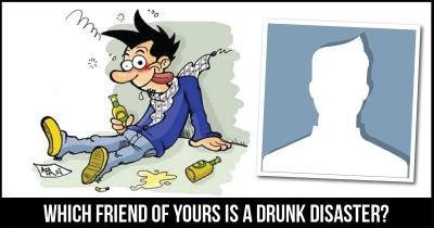 Which friend of yours is a Drunk Disaster?