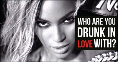 Who are you drunk in love with?