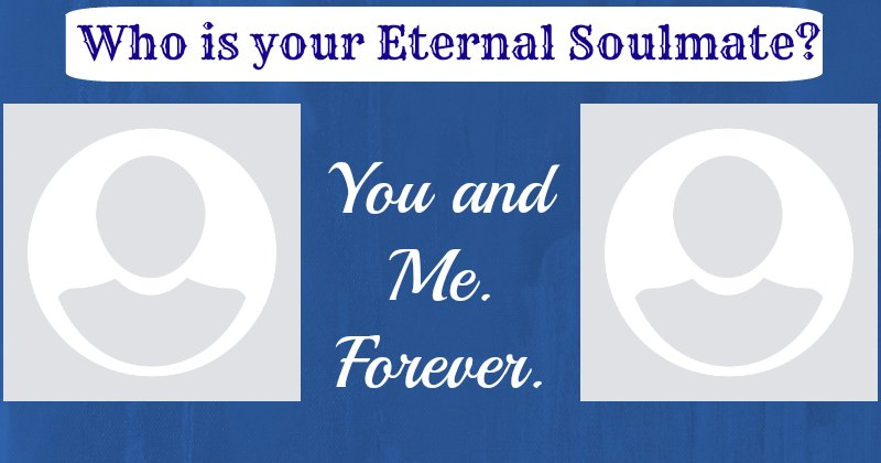 Who is your eternal soulmate?