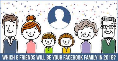 Which 8 friends will be your Facebook Family in 2018?