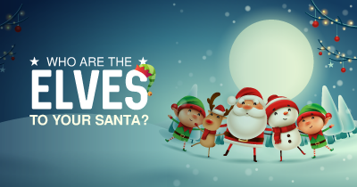 Who are the Elves to your Santa?
