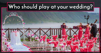 Who should play at your wedding?