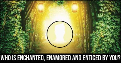 Who is Enchanted, Enamored and Enticed by you?