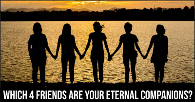 Which 4 Friends Are Your Eternal Companions?
