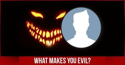 What makes you Evil?