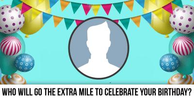 Who will go the extra mile to celebrate your Birthday?