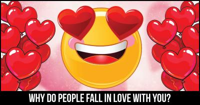 Why do people fall in Love with you?