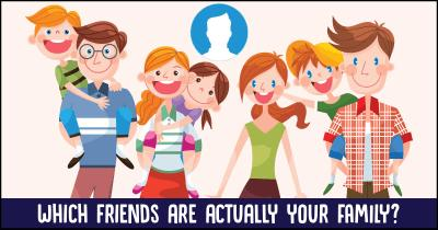 Which friends are actually your FAMILY?