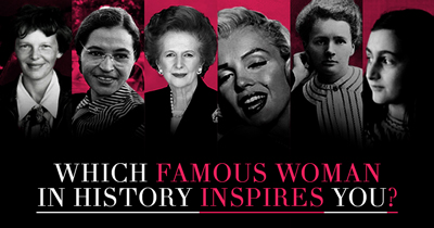 Which Famous Woman in History inspires you?