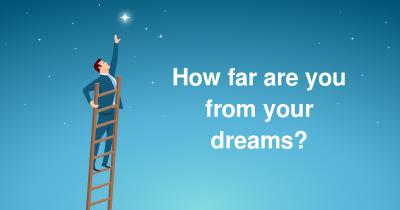 How far are you from your dreams?