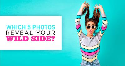 Which 5 Photos reveal Your Wild Side?