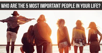 Who are the 5 Most Important People in your Life?