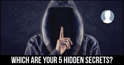 Which are your 5 Hidden Secrets?