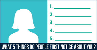 What 5 Things Do People First Notice About You?