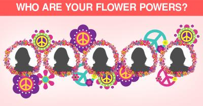 Who are your Flower Powers?