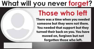 What will you never forget?