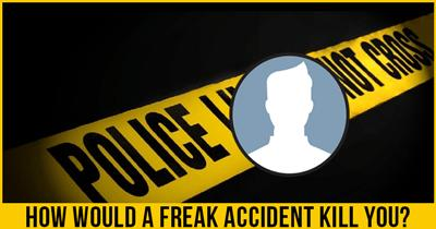 How would a Freak Accident kill you?