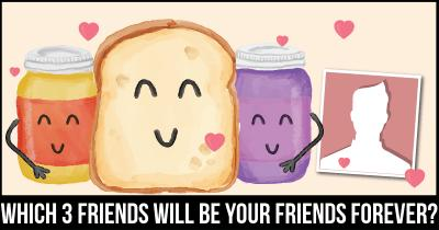 Which 3 friends will be your friends forever?