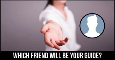 Which Friend will be your Guide?