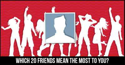 Which 20 Friends mean the most to you?