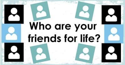 Who are your friends for life?