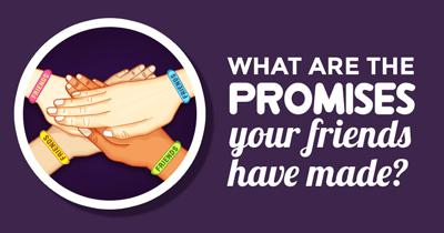 What are the Promises your Friends have made?