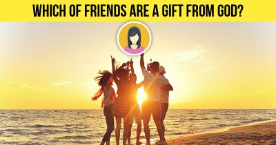 Which of friends are a gift from God?