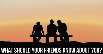 What should your friends know about you?