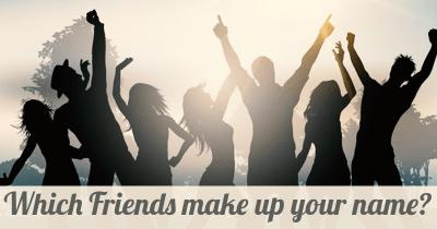 Which Friends make up your name?