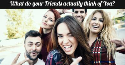 What do your Friends actually think of You?