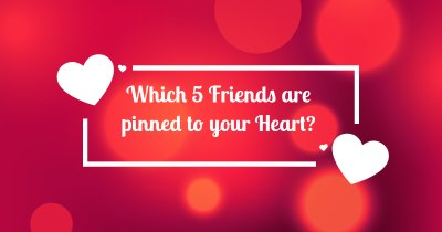 Which 5 Friends are pinned to your Heart?