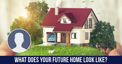 What does your Future Home look like?