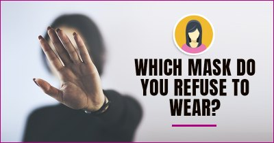Which mask do you refuse to wear?