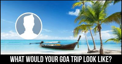 What would your Goa Trip look like?