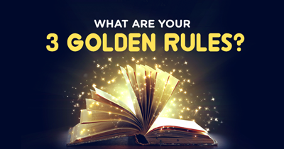 What are your 3 golden rules?