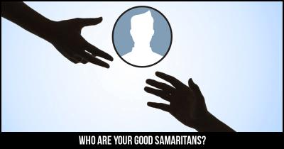 Who are your Good Samaritans?