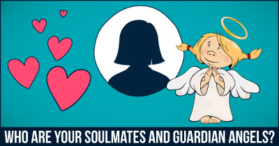 Who Are Your Soulmates And Guardian Angels?